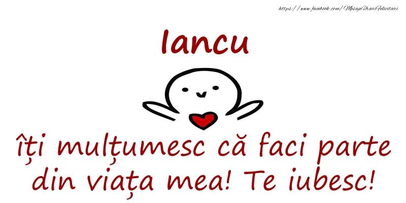 Felicitari de prietenie - Iancu, îți mulțumesc că faci parte din viața mea! Te iubesc!