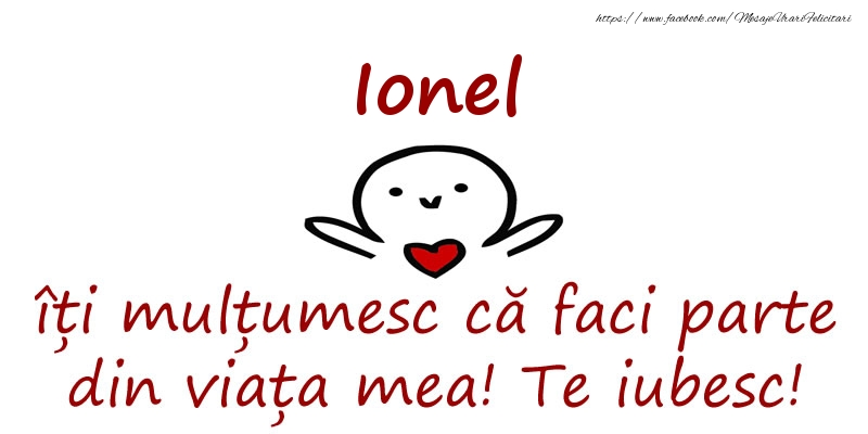 Felicitari de prietenie - Ionel, îți mulțumesc că faci parte din viața mea! Te iubesc!