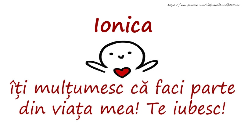 Felicitari de prietenie - Ionica, îți mulțumesc că faci parte din viața mea! Te iubesc!