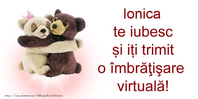Felicitari de prietenie - Ionica te iubesc și iți trimit o îmbrăţişare virtuală!
