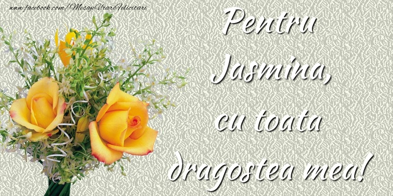 Felicitari de prietenie - Pentru Jasmina,  cu toata dragostea mea!