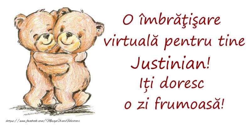 Felicitari de prietenie - O îmbrăţişare virtuală pentru tine Justinian. Iți doresc o zi frumoasă!