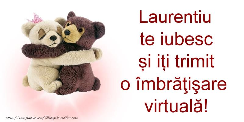 Felicitari de prietenie - Laurentiu te iubesc și iți trimit o îmbrăţişare virtuală!