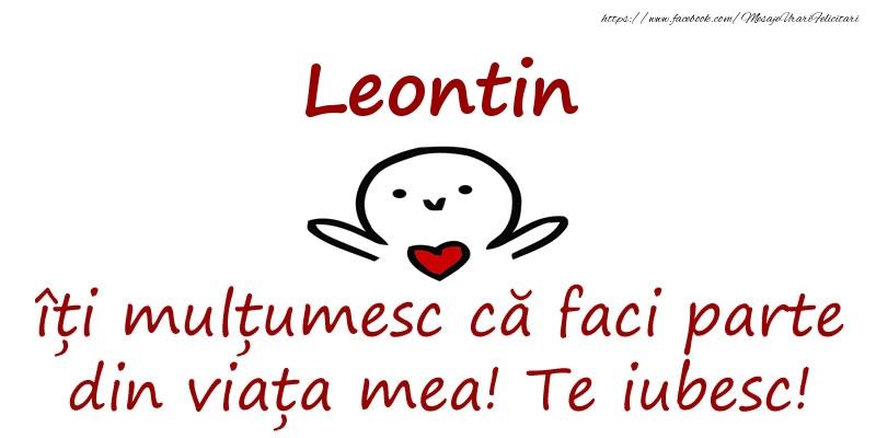 Felicitari de prietenie - Leontin, îți mulțumesc că faci parte din viața mea! Te iubesc!