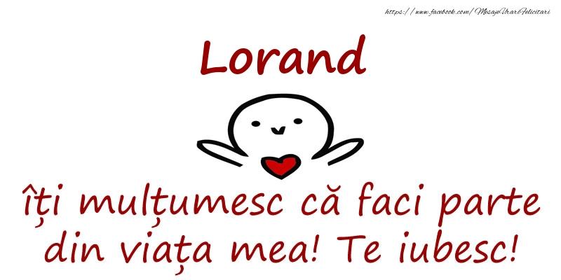 Felicitari de prietenie - Lorand, îți mulțumesc că faci parte din viața mea! Te iubesc!