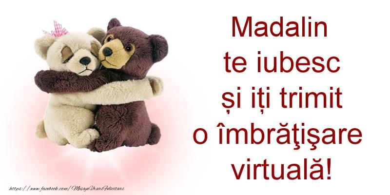 Felicitari de prietenie - Madalin te iubesc și iți trimit o îmbrăţişare virtuală!
