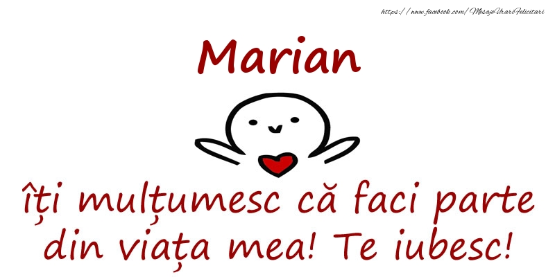 Felicitari de prietenie - Marian, îți mulțumesc că faci parte din viața mea! Te iubesc!