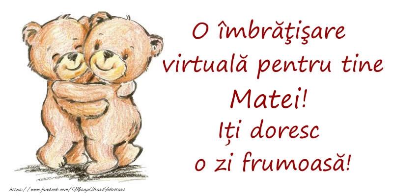 Felicitari de prietenie - O îmbrăţişare virtuală pentru tine Matei. Iți doresc o zi frumoasă!