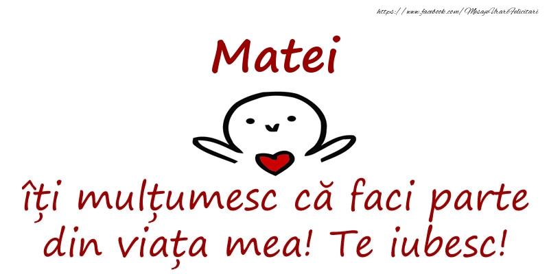 Felicitari de prietenie - Matei, îți mulțumesc că faci parte din viața mea! Te iubesc!