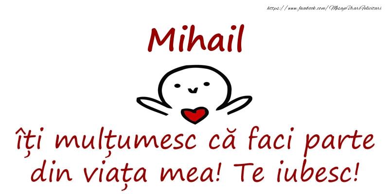 Felicitari de prietenie - Mihail, îți mulțumesc că faci parte din viața mea! Te iubesc!