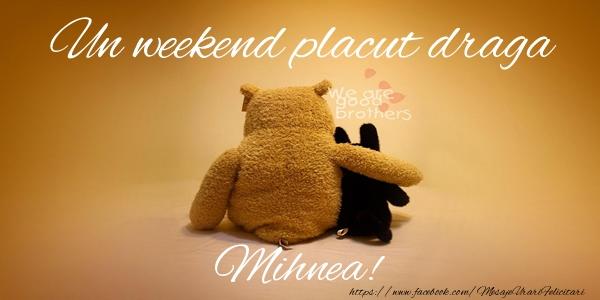Felicitari de prietenie - Un weekend placut draga Mihnea!
