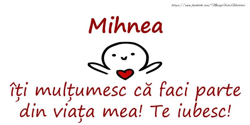 Felicitari de prietenie - Mihnea, îți mulțumesc că faci parte din viața mea! Te iubesc!