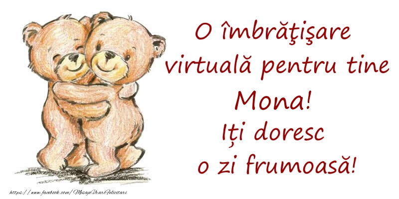 Felicitari de prietenie - O îmbrăţişare virtuală pentru tine Mona. Iți doresc o zi frumoasă!