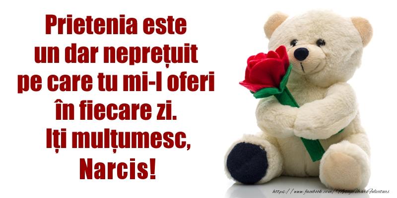 Felicitari de prietenie - Prietenia este un dar neprețuit pe care tu mi-l oferi în fiecare zi. Iți mulțumesc, Narcis!
