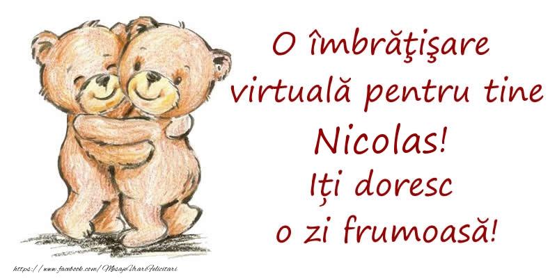 Felicitari de prietenie - O îmbrăţişare virtuală pentru tine Nicolas. Iți doresc o zi frumoasă!