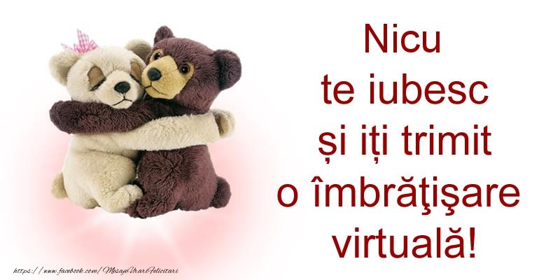 Felicitari de prietenie - Nicu te iubesc și iți trimit o îmbrăţişare virtuală!