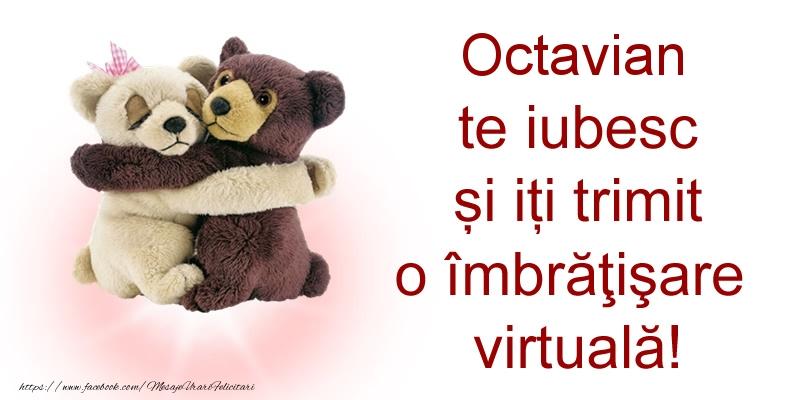 Felicitari de prietenie - Octavian te iubesc și iți trimit o îmbrăţişare virtuală!