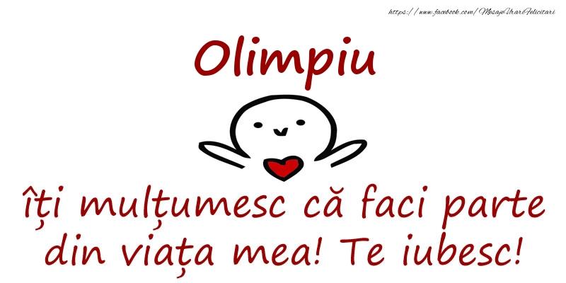 Felicitari de prietenie - Olimpiu, îți mulțumesc că faci parte din viața mea! Te iubesc!