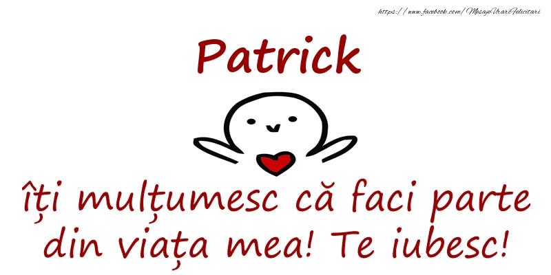 Felicitari de prietenie - Patrick, îți mulțumesc că faci parte din viața mea! Te iubesc!