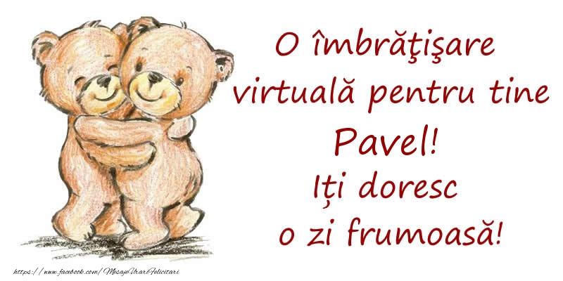 Felicitari de prietenie - O îmbrăţişare virtuală pentru tine Pavel. Iți doresc o zi frumoasă!