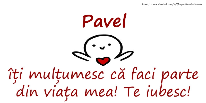 Felicitari de prietenie - Pavel, îți mulțumesc că faci parte din viața mea! Te iubesc!