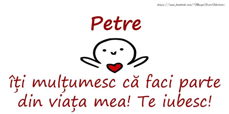 Felicitari de prietenie - Petre, îți mulțumesc că faci parte din viața mea! Te iubesc!