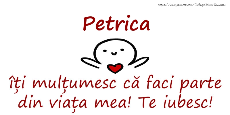 Felicitari de prietenie - Petrica, îți mulțumesc că faci parte din viața mea! Te iubesc!