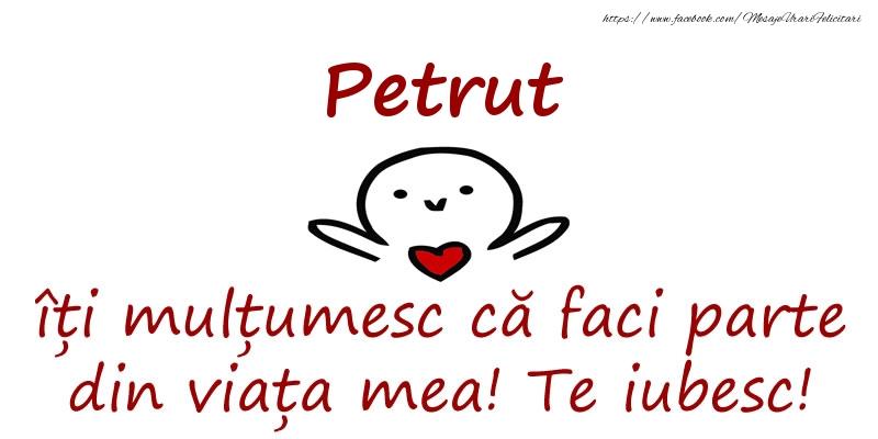 Felicitari de prietenie - Petrut, îți mulțumesc că faci parte din viața mea! Te iubesc!
