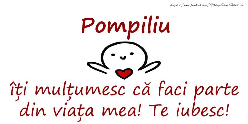 Felicitari de prietenie - Pompiliu, îți mulțumesc că faci parte din viața mea! Te iubesc!