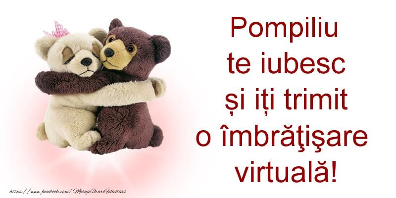 Felicitari de prietenie - Pompiliu te iubesc și iți trimit o îmbrăţişare virtuală!
