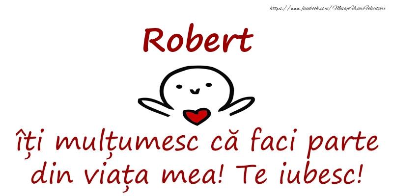 Felicitari de prietenie - Robert, îți mulțumesc că faci parte din viața mea! Te iubesc!