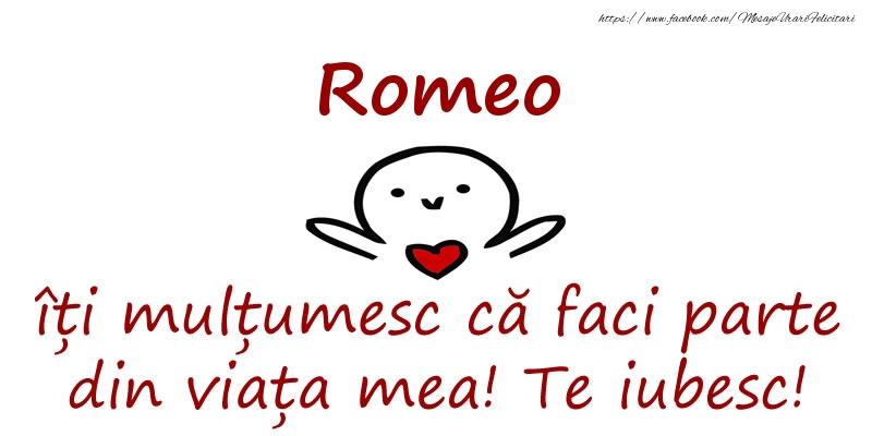 Felicitari de prietenie - Romeo, îți mulțumesc că faci parte din viața mea! Te iubesc!