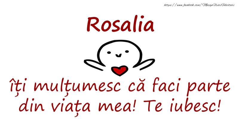 Felicitari de prietenie - Rosalia, îți mulțumesc că faci parte din viața mea! Te iubesc!