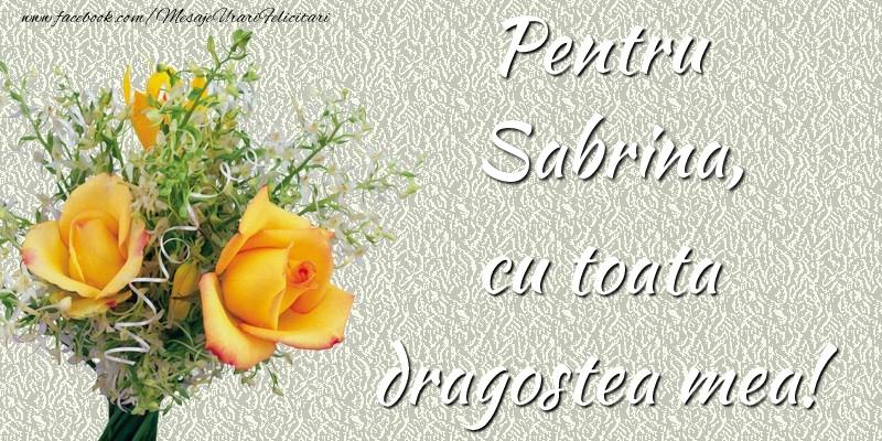 Felicitari de prietenie - Pentru Sabrina,  cu toata dragostea mea!