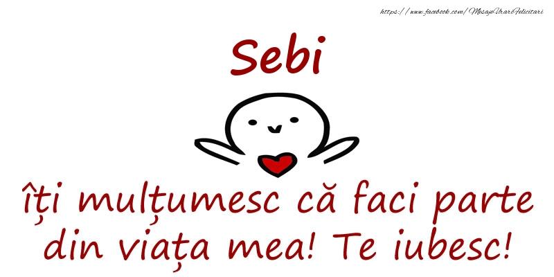 Felicitari de prietenie - Sebi, îți mulțumesc că faci parte din viața mea! Te iubesc!
