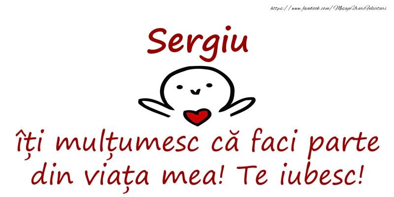 Felicitari de prietenie - Sergiu, îți mulțumesc că faci parte din viața mea! Te iubesc!