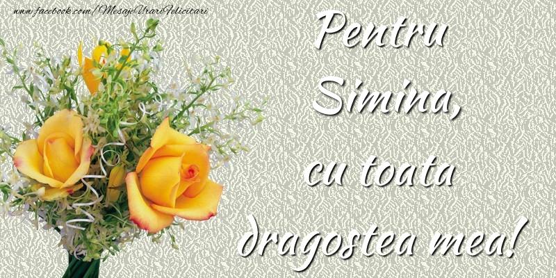 Felicitari de prietenie - Pentru Simina,  cu toata dragostea mea!