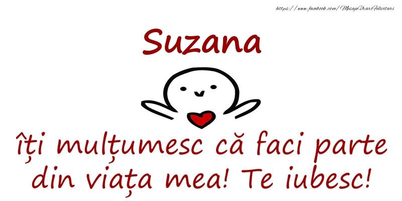Felicitari de prietenie - Suzana, îți mulțumesc că faci parte din viața mea! Te iubesc!