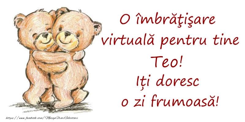 Felicitari de prietenie - O îmbrăţişare virtuală pentru tine Teo. Iți doresc o zi frumoasă!