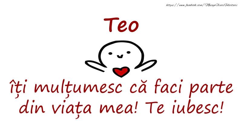 Felicitari de prietenie - Teo, îți mulțumesc că faci parte din viața mea! Te iubesc!