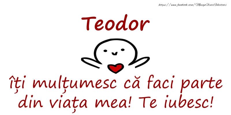 Felicitari de prietenie - Teodor, îți mulțumesc că faci parte din viața mea! Te iubesc!