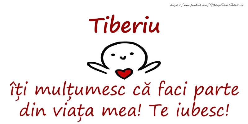 Felicitari de prietenie - Tiberiu, îți mulțumesc că faci parte din viața mea! Te iubesc!