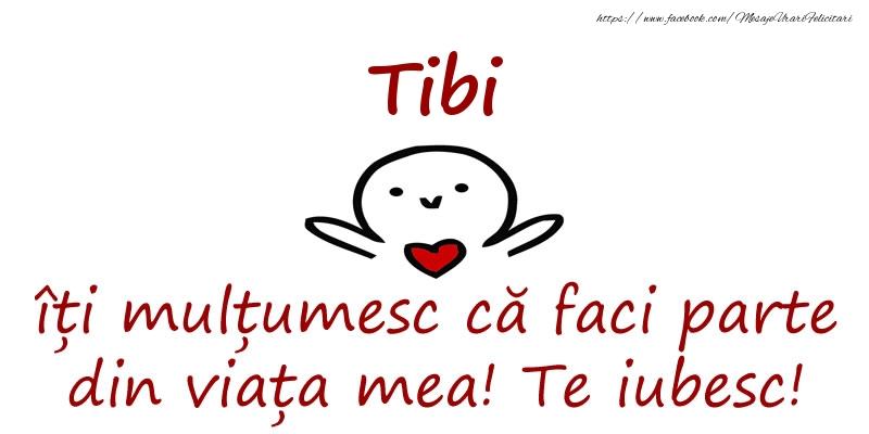 Felicitari de prietenie - Tibi, îți mulțumesc că faci parte din viața mea! Te iubesc!