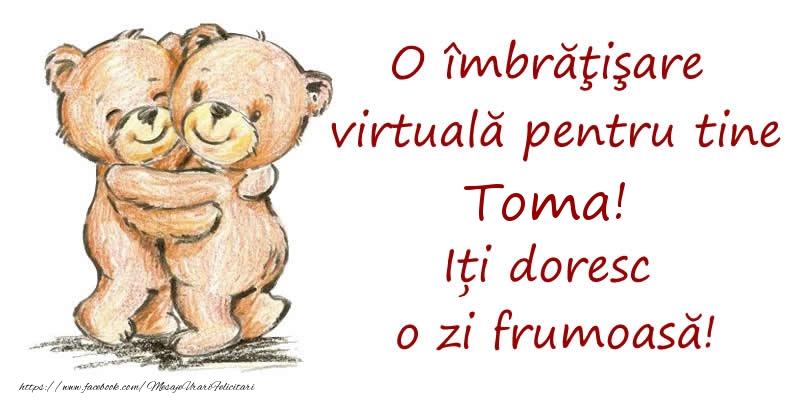 Felicitari de prietenie - O îmbrăţişare virtuală pentru tine Toma. Iți doresc o zi frumoasă!