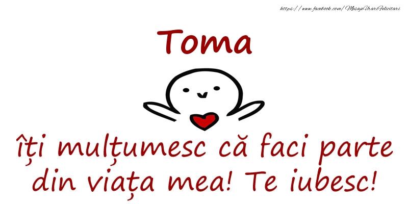 Felicitari de prietenie - Toma, îți mulțumesc că faci parte din viața mea! Te iubesc!