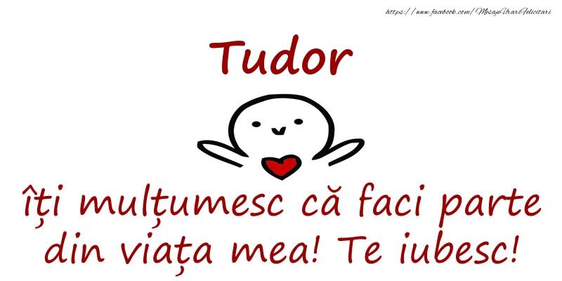 Felicitari de prietenie - Tudor, îți mulțumesc că faci parte din viața mea! Te iubesc!