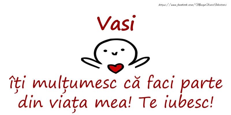 Felicitari de prietenie - Vasi, îți mulțumesc că faci parte din viața mea! Te iubesc!