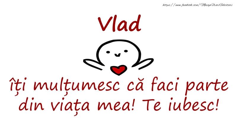 Felicitari de prietenie - Vlad, îți mulțumesc că faci parte din viața mea! Te iubesc!