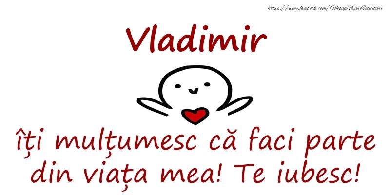 Felicitari de prietenie - Vladimir, îți mulțumesc că faci parte din viața mea! Te iubesc!