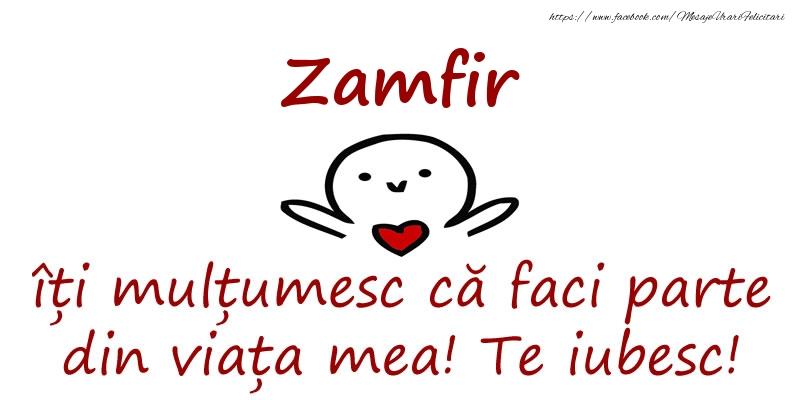 Felicitari de prietenie - Zamfir, îți mulțumesc că faci parte din viața mea! Te iubesc!